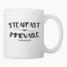 Steadfast and Immovable (1 Corinthians 15:58) Mugs & Drinkware