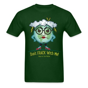 Mother Earth - Don't Frack With Me! - Men's T-Shirt