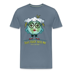 Mother Earth - Don't Frack With Me! - Men's Premium T-Shirt