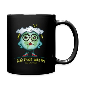 Mother Earth - Don't Frack With Me! - Full Color Mug