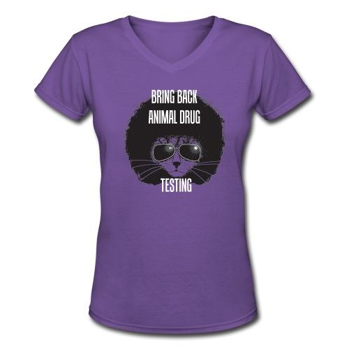 Bring Back Animal Drug Testing - Women's V-Neck T-Shirt