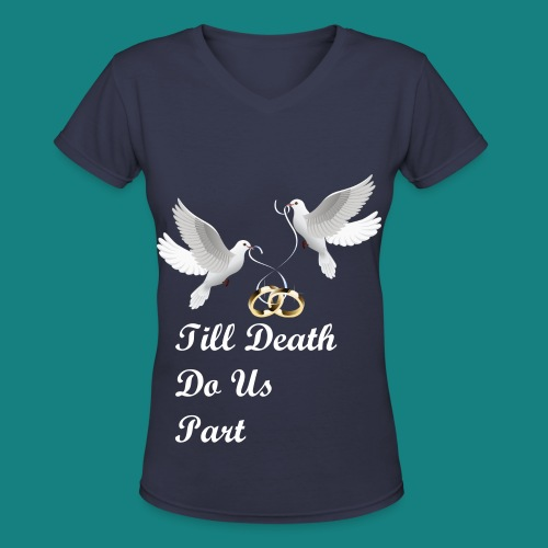 Women's Till Death Do us part V-Neck T-Shirt - Women's V-Neck T-Shirt