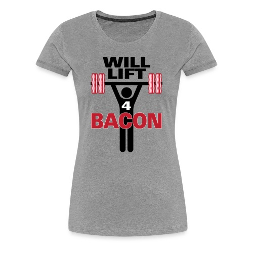 Will Lift for Bacon Premium T-Shirt - Women's - Women's Premium T-Shirt