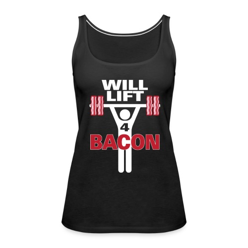 Will Lift for Bacon Premium Tank Top - Women's - Women's Premium Tank Top