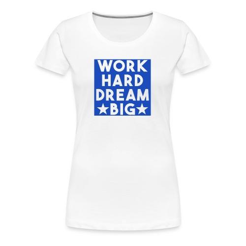 work hard dream big blue - Women's Premium T-Shirt