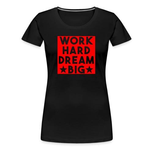 work hard dream big red - Women's Premium T-Shirt