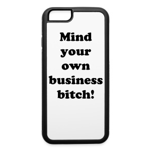 Mind your own business bitch! - iPhone 6/6s Rubber Case