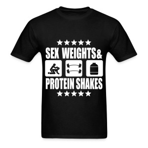 SEX WEIGHTS & PROTEIN SHAKES - Men's T-Shirt