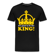 T-Shirts ~ Men's Premium T-Shirt ~ It's good to be the King!