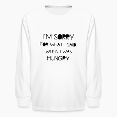 I'M SORRY FOR WHAT I SAID WHEN I WAS HUNGRY! Kids' Shirts