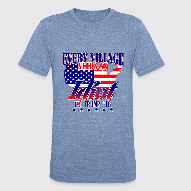 Trump Village Idiot 2016 T-Shirts - Unisex Tri-Blend T-Shirt by American Apparel