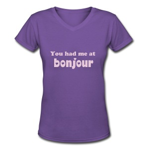 you had me at bonjour - Women's V-Neck T-Shirt