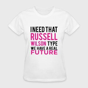 I Need That Russell Wilson - Women's T-Shirt