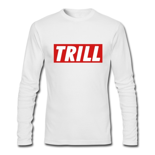 Trill Long sleeve tee shirt  - Men's Long Sleeve T-Shirt by Next Level