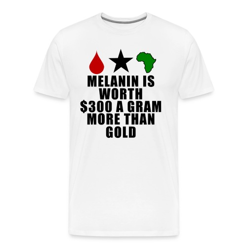 Melanin is worth $300 a gram more than gold t-shirt - Men's Premium T-Shirt