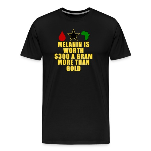 Melanin is worth $300 a gram more than gold Black t-shirt - Men's Premium T-Shirt
