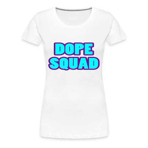 Women's Premium DOPE SQUAD T-Shirt - Women's Premium T-Shirt