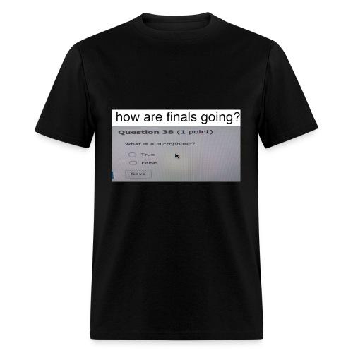 How are finals? - Men's T-Shirt