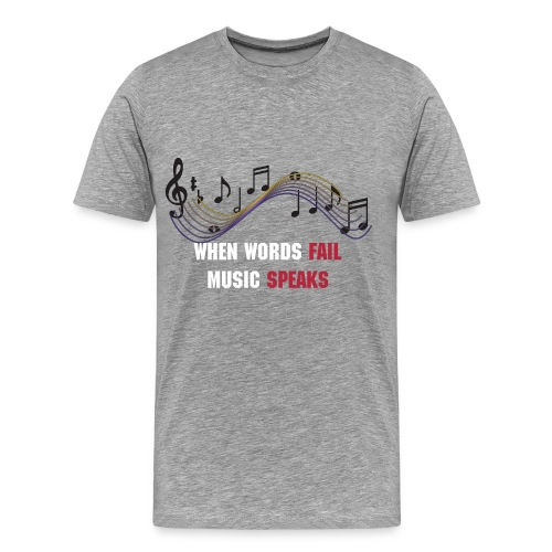 when words fail music speaks (men) - Men's Premium T-Shirt