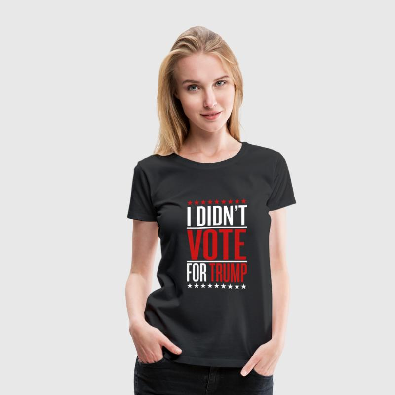 I didn't vote for trump Women's T-Shirts - Women's Premium T-Shirt