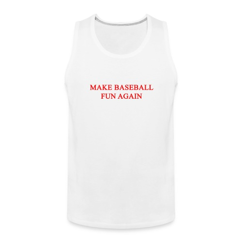 Make Baseball Fun Again White Men's Premium Tank - Men's Premium Tank
