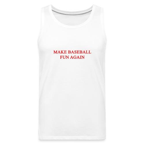 Make Baseball Fun Again White Men's Premium Tank - Men's Premium Tank