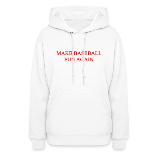 Make Baseball Fun Again White Women's Hoodie - Women's Hoodie