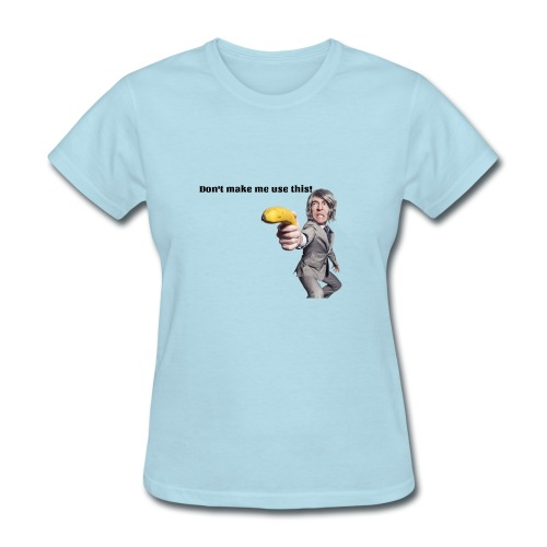 Don't make me use this - Women's T-Shirt