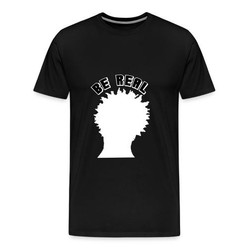 BE REAL - Men's Premium T-Shirt