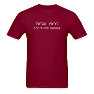 T-Shirts ~ Men's T-Shirt ~ Real Men Don't Cut Babies (2 Sided)