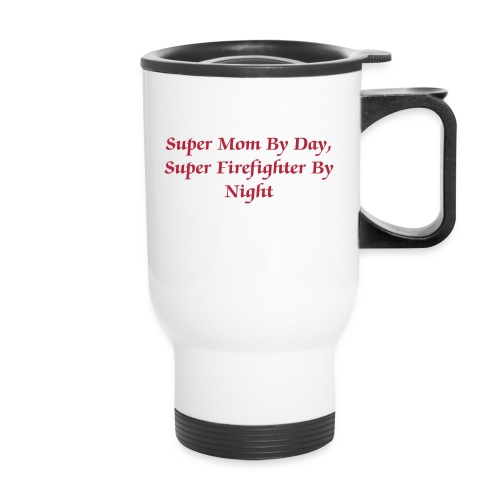 Super Mom/Firefighter Travel Mug - Travel Mug