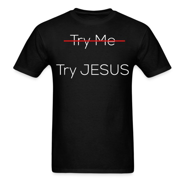 Try Jesus Mens Tee