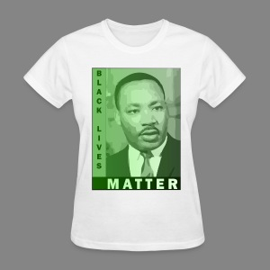 Women's MLK Black Lives Matter T-Shirt - Women's T-Shirt