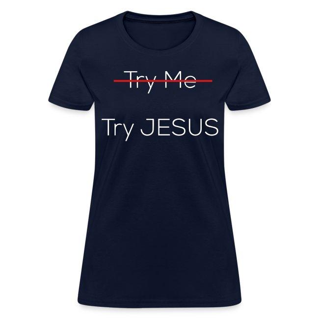 Try Jesus Women's Tee