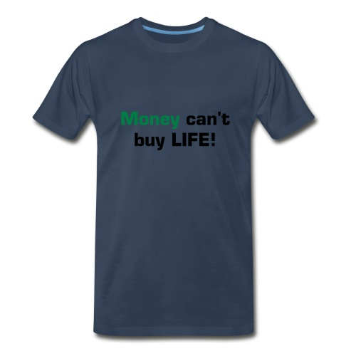 Money Can't Buy Life - Men's Premium T-Shirt