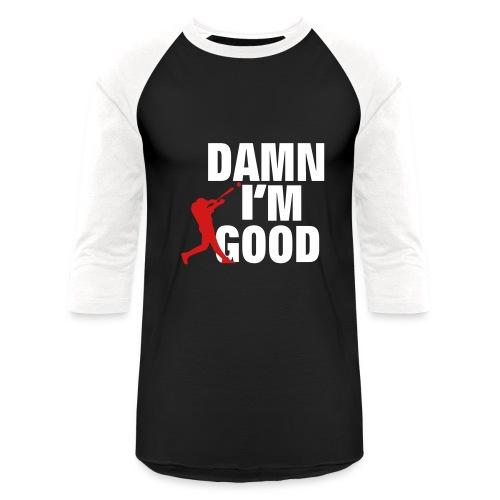 DAMN I'M GOOD!!! BASEBALL T-SHIRT - Baseball T-Shirt