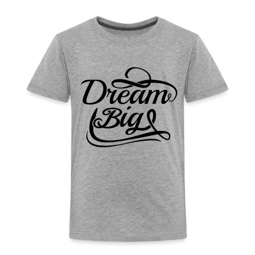 Toddler Dream Big Swirl Shirt (Black Font) - Toddler Premium T-Shirt