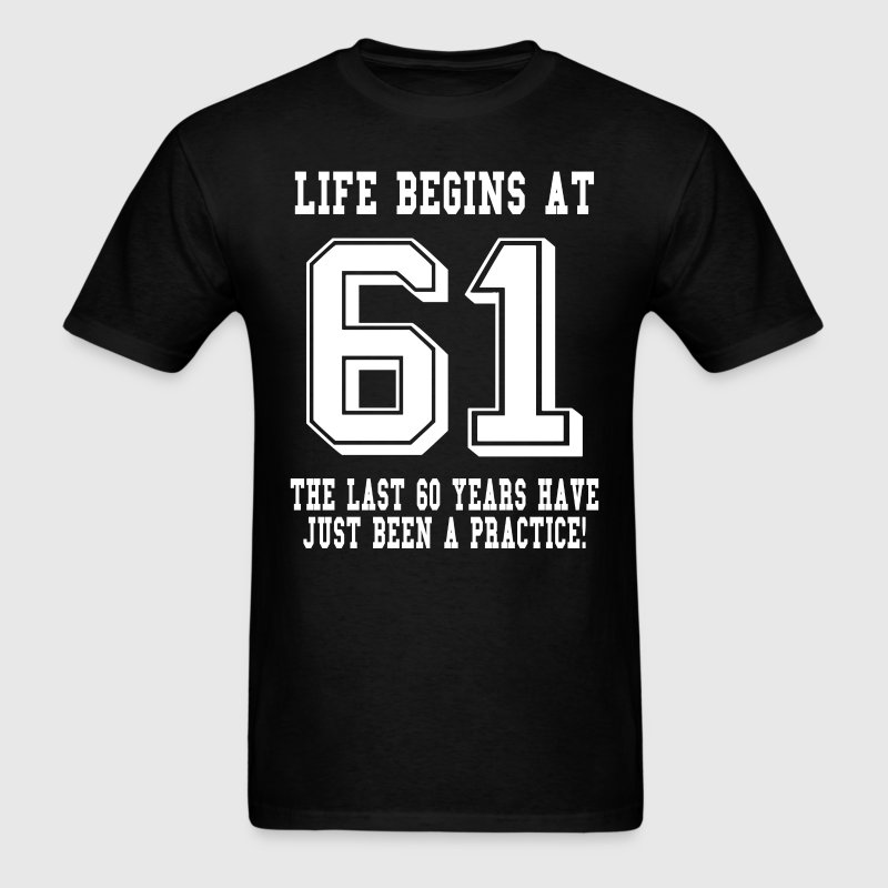 Life Begins At 61... 61st Birthday T-Shirts - Men's T-Shirt