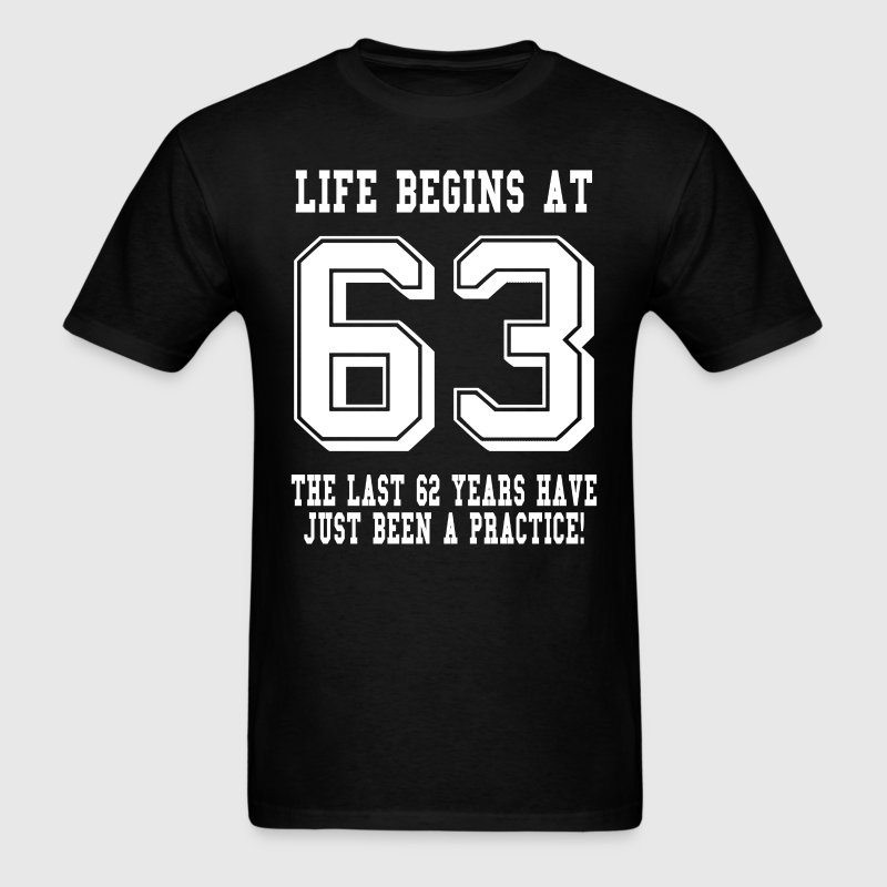 Life Begins At 63... 63rd Birthday T-Shirts - Men's T-Shirt