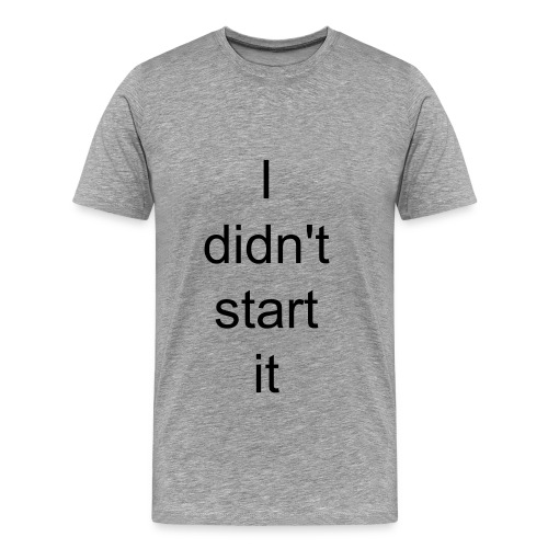 i didnt start it - Men's Premium T-Shirt