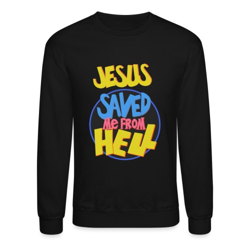 Jesus saved me from Hell - Crewneck Sweatshirt