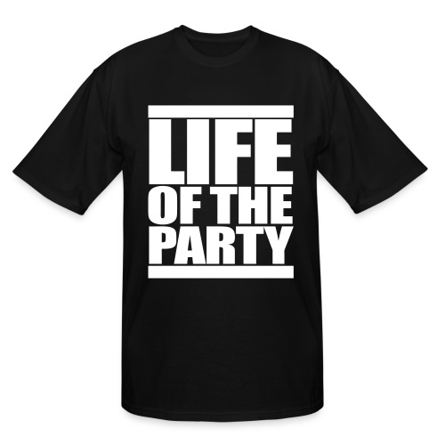 LIFE OF THE PARTY - Men's Tall T-Shirt