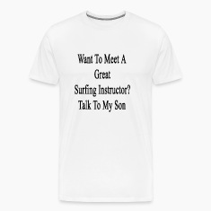 want_to_meet_a_great_surfing_instructor_ T-Shirts