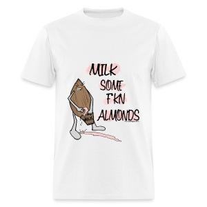 Milk Some F*kn Almonds - Men's T-Shirt