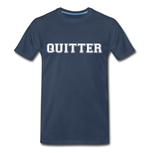 Quitter - Men's Premium T-Shirt