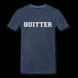 Quitter - Men's Premium T-Shirt