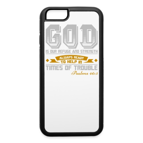Psalms 46:1 iPhone 6/6 Plus Soft Rubber Case - iPhone 6/6s Rubber Case