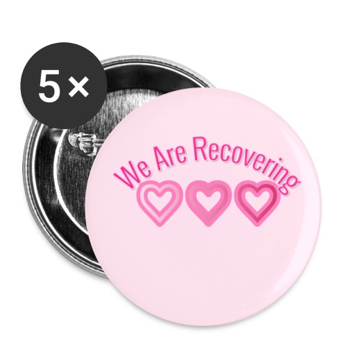 We Are Recovering Pins - Large Buttons