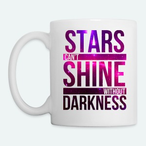 stars cant shine without darkness - Coffee/Tea Mug