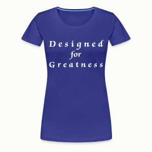 Designed for Greatness - Women's Premium T-Shirt